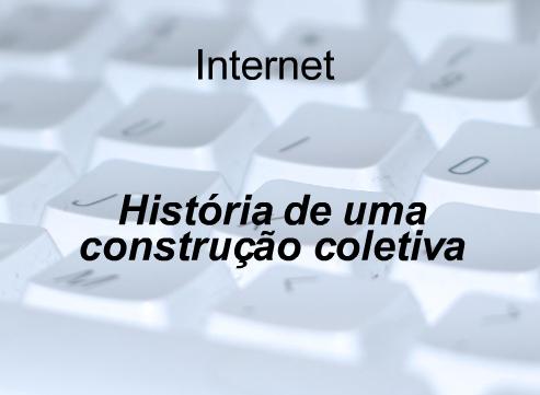 Evolução da internet, história de uma construção coletiva